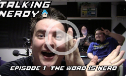 "Talking Nerdy Ep. 11 - The Word is ""Nerd"""