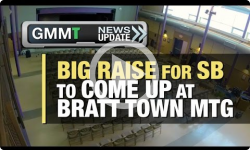 GMMT: Big Raise for SB to come up at Bratt Town Mtg 3/21/17 (News Clip)