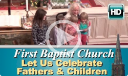 First Baptist Church: Let Us Celebrate Fathers & Children