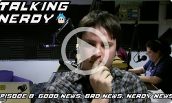 Talking Nerdy S5E8 - Good News, Bad News, Nerdy News