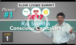 2017 Slow Living Summit #1: Conscious Capitalism, Raj Sisodia