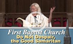 First Baptist Church: Do Not Despair, the Good Samaritan