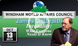 Windham World Affairs Council: Prof. James Galbraith - Inequality 10/13/16