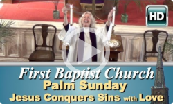 First Baptist: Palm Sunday - Jesus Conquers Sin With Love