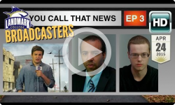 Landmark Broadcasters: Spring 2015: You Call That News? Ep 3