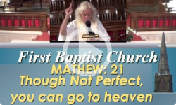 First Baptist Church: Mathew; 21 - Though Not Perfect, You Can Go to Heaven