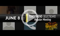 Townshend Selectboard: Townshend SB Mtg 6/8/21