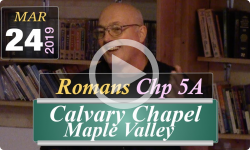 Calvary Chapel: Romans Chp 5A