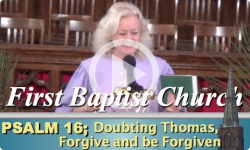 First Baptist: Psalm 16 - Doubting Thomas, Forgive and be Forgiven