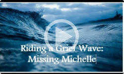 Riding a grief wave: missing Michelle