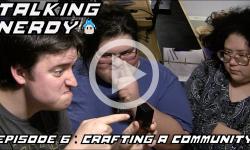 Talking Nerdy S5E6 - Crafting A Community