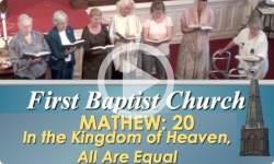 First Baptist Church: In the Kingdom of Heaven, All Are Equal - Matthew: 20