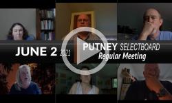 Putney Selectboard: Putney SB Mtg 6/2/21