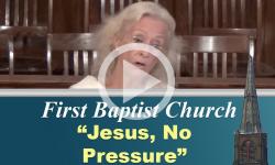 First Baptist Church: Jesus, No Pressure