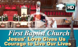 First Baptist Church: Jesus' Love Gives Us Courage to Live Our Lives
