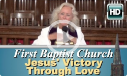 First Baptist Church: Jesus' Victory Through Love