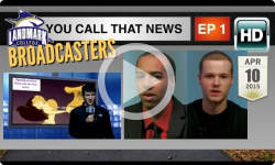 Landmark Broadcasters: Spring 2015: You Call That News? Ep 1