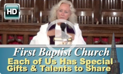 First Baptist Church: Each of Us Has Special Talents & Gifts to Share