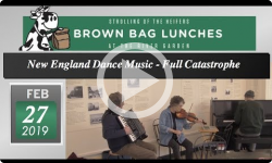 River Garden Brown Bag Lunch Series: New England Dance Music - Full Catastrophe