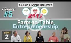2017 Slow Living Summit #5: Farm-to-Table  Entrepreneurship