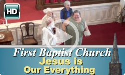 First Baptist Church: Jesus is Our Everything