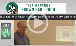 River Garden Brown Bag Lunch Series: How the Windham County Democratic Party Operates 7/1/19