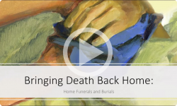 Bringing Death Back Home - Home Funerals and Burials 7/26/19
