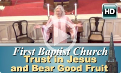 First Baptist Church: Trust in Jesus and Bear Good Fruit