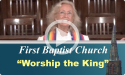 First Baptist Church: Worship the King