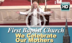 First Baptist Church: We Celebrate Our Mothers