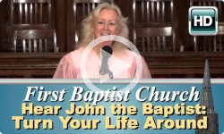 First Baptist: Hear John the Baptist, Turn Your Life Around!