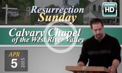 Calvary Chapel: April 5, 2015 - Resurrection Sunday