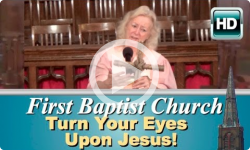 First Baptist Church: Turn Your Eyes Upon Jesus!