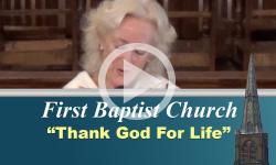 First Baptist Church: Thank God For Life