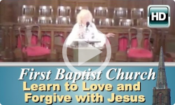 First Baptist Church: Learn to Love & Forgive with Jesus