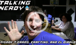 Talking Nerdy S5E7 - Cards, Crafting, and El Diablo?