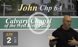CalvaryChapel 2017 04 02 John 6A loc HD