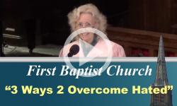 First Baptist Church - 3 Ways 2 Overcome Hate