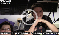 Talking Nerdy Ep. 5 - A History Lesson with Senpai